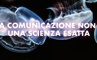 La comunicazione non è una scienza esatta